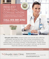 ACCREDITEIACREQUESTINTERSOCITALMOCINTATIONCOMMISSIONA. VIRTUALTESTINGVASCULARCONSULTATIONA Medical Evaluation Visit from theComfort of Your Home or OfficeCALL 815-981-4742to request an appointmentGilvydis Vein Clinic remains open, but we are also offeringtelehealth during this time. Our virtual consultations canaddress new symptoms or ongoing issues such as leg pain,restless legs, or burning, itching, or discoloration. These virtualappointments are similar to an in-person visit but can be donefrom the comfort and safety of home.No referral needed. Accepts most insurance plans and Medicare.SGilvydis Vein Clinic Sycamore location2127 Midlands Court, Suite 102www.GilvydisVein.comGENEVA  SYCAMOREFACILITY ACCREDITE IAC REQUEST INTERSOCITAL MOCINTATION COMMISSION A. VIRTUAL TESTING VASCULAR CONSULTATION A Medical Evaluation Visit from the Comfort of Your Home or Office CALL 815-981-4742 to request an appointment Gilvydis Vein Clinic remains open, but we are also offering telehealth during this time. Our virtual consultations can address new symptoms or ongoing issues such as leg pain, restless legs, or burning, itching, or discoloration. These virtual appointments are similar to an in-person visit but can be done from the comfort and safety of home. No referral needed. Accepts most insurance plans and Medicare. SGilvydis Vein Clinic Sycamore location 2127 Midlands Court, Suite 102 www.GilvydisVein.com GENEVA  SYCAMORE FACILITY