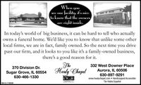 Whenyousee our facility, its niceto know that theright inside.OwnemersareIn today's world of big business, it can be hard to tell who actuallyowns a funeral home. We'd like you to know that unlike some otherlocal firms, we are in fact, family owned. So the next time you drivepast our firm, and it looks to you like it's a family-owned business,there's a good reason for it.332 West Downer Place370 Division Dr.Healy ChapelAurora, IL 60506630-897-9291Sugar Grove, IL 60554Member630-466-1330ØGRwww.healychapel.com  Handicapped Accessible*Se Habla EspañolTHE VOICESM-CL1748080 When you see our facility, its nice to know that the right inside. Owne mers are In today's world of big business, it can be hard to tell who actually owns a funeral home. We'd like you to know that unlike some other local firms, we are in fact, family owned. So the next time you drive past our firm, and it looks to you like it's a family-owned business, there's a good reason for it. 332 West Downer Place 370 Division Dr. Healy Chapel Aurora, IL 60506 630-897-9291 Sugar Grove, IL 60554 Member 630-466-1330 ØGR www.healychapel.com  Handicapped Accessible *Se Habla Español THE VOICE SM-CL1748080