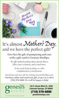 Mother'sDayHappyIt's almost Mothers Day,and we have the perfect gift!Give her the gift of pampering and carewith a gift card to Genesis MedSpa.We offer medical-grade products, facials, Botox,fillers, laser treatments, and so much more.If she needs help deciding, we offercomplimentary consultations.Stay home and stay safe by visiting GenesisMedSpa.com.Purchase online and email your gift, or give us a call at(719) 579-6890. We will be happy to help!genes)s142 S. Raven Mine Dr., #250Colorado Springs, cO 80905(719) 579-6890genesismedspa.comMEDSPABeautiful Skin is the Genius of Genesis Mother's Day Happy It's almost Mothers Day, and we have the perfect gift! Give her the gift of pampering and care with a gift card to Genesis MedSpa. We offer medical-grade products, facials, Botox, fillers, laser treatments, and so much more. If she needs help deciding, we offer complimentary consultations. Stay home and stay safe by visiting GenesisMedSpa.com. Purchase online and email your gift, or give us a call at (719) 579-6890. We will be happy to help! genes)s 142 S. Raven Mine Dr., #250 Colorado Springs, cO 80905 (719) 579-6890 genesismedspa.com MEDSPA Beautiful Skin is the Genius of Genesis
