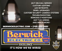 24/7 ON-CALL SERVICECUSTOM LIGHTINGLED RETROFITSPANEL UPGRADESCUSTOM SECURITY CAMERA SYSTEMSTROUBLESHOOTINGREMODELS/ADDITIONSHOT TUB WIRINGAND MUCH MORE!BERWICKELECTRIC.COM  (719) 632-7683BerwickSINCEELECTRIC CO.1921BESTSPRINCSEXCELLENCEOF THEIT'S HOW WE'RE WIREDOVINNER2019 24/7 ON-CALL SERVICE CUSTOM LIGHTING LED RETROFITS PANEL UPGRADES CUSTOM SECURITY CAMERA SYSTEMS TROUBLESHOOTING REMODELS/ADDITIONS HOT TUB WIRING AND MUCH MORE! BERWICKELECTRIC.COM  (719) 632-7683 Berwick SINCE ELECTRIC CO. 1921 BEST SPRINCS EXCELLENCE OF THE IT'S HOW WE'RE WIRED OVINNER 2019