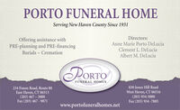 PORTO FUNERAL HOMEServing New Haven County Since 1931Directors:Offering assistance withPRE-planning and PRE-financingAnne Marie Porto DeLuciaClement L. DeLuciaAlbert M. DeLuciaBurials - CremationPORTOFUNERAL HOMES234 Foxon Road, Route 80East Haven, CT 06513(203) 467  3000Fax (203) 467 - 9871830 Jones Hill RoadWest Haven, CT 06516(203) 934-5000Fax (203) 934 -7885www.portofuneralhomes.net PORTO FUNERAL HOME Serving New Haven County Since 1931 Directors: Offering assistance with PRE-planning and PRE-financing Anne Marie Porto DeLucia Clement L. DeLucia Albert M. DeLucia Burials - Cremation PORTO FUNERAL HOMES 234 Foxon Road, Route 80 East Haven, CT 06513 (203) 467  3000 Fax (203) 467 - 9871 830 Jones Hill Road West Haven, CT 06516 (203) 934-5000 Fax (203) 934 -7885 www.portofuneralhomes.net