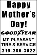 Mother'sDay!GOOD YEARMT. PLEASANTTIRE & SERVICE319-385-3022  Mother's Day! GOOD YEAR MT. PLEASANT TIRE & SERVICE 319-385-3022