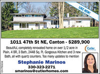 LIKE NEW!1011 47th St NE, Canton - $289,900CutlerBeautiful, completely renovated home on over 1/2 acre inPlain. 4 BR, 3 Bath, 2448 Sq. Ft. Gorgeous Kitchen and 3 newBath, all with quartz counters. Too many updates to mentionKENL ESTATEOStephanie Marinos330-323-2271smarinos@cutlerhomes.comOH-782634 LIKE NEW! 1011 47th St NE, Canton - $289,900 Cutler Beautiful, completely renovated home on over 1/2 acre in Plain. 4 BR, 3 Bath, 2448 Sq. Ft. Gorgeous Kitchen and 3 new Bath, all with quartz counters. Too many updates to mention KENL ESTATEO Stephanie Marinos 330-323-2271 smarinos@cutlerhomes.com OH-782634
