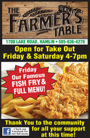 THETARMER'STABLE1700 LAKE ROAD, HAMLIN  585-636-4276Open for Take OutFriday & Saturday 4-7pmFridayOur FamousFISH FRY&FULL MENU!Thank You to the communityfor all your supportat this time!Check outFacebook forour full menu THE TARMER'S TABLE 1700 LAKE ROAD, HAMLIN  585-636-4276 Open for Take Out Friday & Saturday 4-7pm Friday Our Famous FISH FRY& FULL MENU! Thank You to the community for all your support at this time! Check out Facebook for our full menu