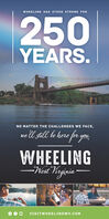WHEELING HAS STOOD STRONG FOR250YEARS.NO MATTER THE CHALLENGES WE FACE,we l still le here for you,WHEELINGWost higiniaVISITWHEELINGWV.COM WHEELING HAS STOOD STRONG FOR 250 YEARS. NO MATTER THE CHALLENGES WE FACE, we l still le here for you, WHEELING Wost higinia VISITWHEELINGWV.COM