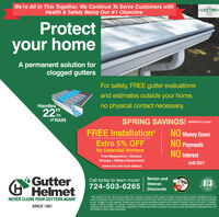 """We're All In This Together, We Continue To Serve Customers withHealth & Safety Being Our #1 ObjectiveTRIPLELIFETIME=WARRANTYProtectyour homeA permanent solution forclogged guttersFor safety, FREE gutter evaluationsand estimates outside your home,Handlesno physical contact necessary./hrof RAINSPRING SAVINGS! EXPIRES 8312020FREE Installation*NO Money DownNO PaymentsExtra 5% OFFfor Essential WorkersNO InterestFirst Responders 