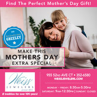 Find The Perfect Mother's Day Gift!2019Best Jewelry StoreGREELEYMAKE THISMOTHERS DAYEXTRA SPECIALWeis955 52ND AVE CT  352-6580WEISSJEWELERS.COMJE WELERSsince 1915MONDAY - FRIDAY: 8:30AM-5:30PMSATURDAY: 9AM-12:30PM SUNDAY: CLOSEDA tradition for over 105 years! Find The Perfect Mother's Day Gift! 2019 Best Jewelry Store GREELEY MAKE THIS MOTHERS DAY EXTRA SPECIAL Weis 955 52ND AVE CT  352-6580 WEISSJEWELERS.COM JE WELERS since 1915 MONDAY - FRIDAY: 8:30AM-5:30PM SATURDAY: 9AM-12:30PM SUNDAY: CLOSED A tradition for over 105 years!