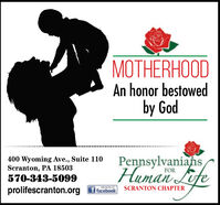 MOTHERHOODAn honor bestowedby God****......*400 Wyoming Ave., Suite 110Scranton, PA 18503570-343-5099Human LifePennsylvanianseFORprolifescranton.orgf facebookSCRANTON CHAPTER MOTHERHOOD An honor bestowed by God ****......* 400 Wyoming Ave., Suite 110 Scranton, PA 18503 570-343-5099 Human Life Pennsylvanians e FOR prolifescranton.org f facebook SCRANTON CHAPTER