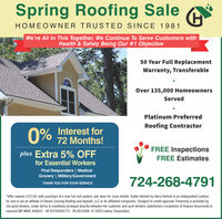 Spring Roofing SaleHOMEOWNER TRUSTED SINCE 1981We're All In This Together, We Continue To Serve Customers withHealth & Safety Being Our #1 Objective50 Year Full ReplacementWarranty, TransferableOver 135,000 HomeownersServedPlatinum PreferredRoofing Contractor0% Interest for72 Months!FREE Inspectionsplus Extra 5% OFFFREE Estimatesfor Essential WorkersFirst Responders | MedicalGrocery | Military/Government724-268-4791THANK YOU FOR YOUR SERVICE*Offer expires 5/31/20, with purchase of a new full roof system, ask store for more details. Gutter Helmet by Harry Helmet is an independent contrac-tor and is not an affiliate of Owens Corning Roofing and Asphalt, LLC or its affiliated companies. tSubject to credit approval. Financing is provided by3rd party lenders, under terms & conditions arranged directly between the customer and such lenders, satisfactory completion of finance documents isrequired.MD MHIC #48622 - VA #2705036173 - PA #010099 © 2020 Lednor Corporation. Spring Roofing Sale HOMEOWNER TRUSTED SINCE 1981 We're All In This Together, We Continue To Serve Customers with Health & Safety Being Our #1 Objective 50 Year Full Replacement Warranty, Transferable Over 135,000 Homeowners Served Platinum Preferred Roofing Contractor 0% Interest for 72 Months! FREE Inspections plus Extra 5% OFF FREE Estimates for Essential Workers First Responders | Medical Grocery | Military/Government 724-268-4791 THANK YOU FOR YOUR SERVICE *Offer expires 5/31/20, with purchase of a new full roof system, ask store for more details. Gutter Helmet by Harry Helmet is an independent contrac- tor and is not an affiliate of Owens Corning Roofing and Asphalt, LLC or its affiliated companies. tSubject to credit approval. Financing is provided by 3rd party lenders, under terms & conditions arranged directly between the customer and such lenders, satisfactory completion of finance documents is required.MD MHIC #48622 - VA #2705036173 - PA #010099 © 2020 Lednor Corporation.