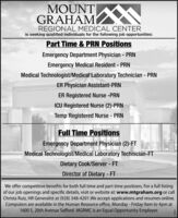 MOUNT NGRAHAMREGIONAL MEDICAL CENTERis seeking qualified individuals for the following job opportunities:Part Time & PRN PositionsEmergency Department Physician - PRNEmergency Medical Resident - PRNMedical Technologist/Medical Laboratory Technician - PRNER Physician Assistant-PRNER Registered Nurse -PRNICU Registered Nurse (2)-PRNTemp Registered Nurse - PRNFull Time PositionsEmergency Department Physician (2)-FTMedical Technologist/Medical Laboratory Technician-FTDietary Cook/Server - FTDirector of Dietary -FTWe offer competitive benefits for both full time and part time positions. For a full listingof our job openings and specific details, visit or website at: www.mtgraham.org or callChrista Ruiz, HR Generalist at (928) 348-4201.We accept applications and resumes online.Computers are available in the Human Resource office, Monday - Friday 9am to 4pm at1600 S. 20th Avenue Safford. MGRMC is an Equal Opportunity Employer. MOUNT N GRAHAM REGIONAL MEDICAL CENTER is seeking qualified individuals for the following job opportunities: Part Time & PRN Positions Emergency Department Physician - PRN Emergency Medical Resident - PRN Medical Technologist/Medical Laboratory Technician - PRN ER Physician Assistant-PRN ER Registered Nurse -PRN ICU Registered Nurse (2)-PRN Temp Registered Nurse - PRN Full Time Positions Emergency Department Physician (2)-FT Medical Technologist/Medical Laboratory Technician-FT Dietary Cook/Server - FT Director of Dietary -FT We offer competitive benefits for both full time and part time positions. For a full listing of our job openings and specific details, visit or website at: www.mtgraham.org or call Christa Ruiz, HR Generalist at (928) 348-4201.We accept applications and resumes online. Computers are available in the Human Resource office, Monday - Friday 9am to 4pm at 1600 S. 20th Avenue Safford. MGRMC is an Equal Opportunity Employer.