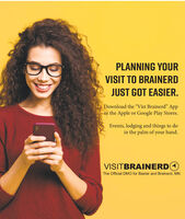 """PLANNING YOURVISIT TO BRAINERDJUST GOT EASIER.Download the """"Vist Brainerd"""" Appin the Apple or Google Play Stores.Events, lodging and things to doin the palm of your hand.VISITBRAINERDOThe Official DMO for Baxter and Brainerd, MN PLANNING YOUR VISIT TO BRAINERD JUST GOT EASIER. Download the """"Vist Brainerd"""" App in the Apple or Google Play Stores. Events, lodging and things to do in the palm of your hand. VISITBRAINERDO The Official DMO for Baxter and Brainerd, MN"""