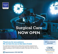 GENERAL SURGERYEXCELLENCEAWARD2020healthgradesSurgical CareNOW OPENThank you for your patience.We are here for you in this time of need.VIRTUAL CONSULTSAVAILABLEOur experienced surgical team is taking all the necessary precautions forinfection control to maintain patient and staff safety and confidence. We'redoing everything we can to bring your quality of life back with care you canCRMCCUYUNA REGIONALMEDICAL CENTERDedicated to You. Every Day.trust.Appointments: (218) 546-7000cuyunamed.org GENERAL SURGERY EXCELLENCE AWARD 2020 healthgrades Surgical Care NOW OPEN Thank you for your patience. We are here for you in this time of need. VIRTUAL CONSULTS AVAILABLE Our experienced surgical team is taking all the necessary precautions for infection control to maintain patient and staff safety and confidence. We're doing everything we can to bring your quality of life back with care you can CRMC CUYUNA REGIONAL MEDICAL CENTER Dedicated to You. Every Day. trust. Appointments: (218) 546-7000 cuyunamed.org