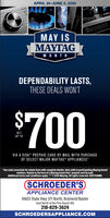 """APRIL 30-JUNE 3, 2020MAY ISMAYTAGMONTHDEPENDABILITY LASTS,THESE DEALS WON'T%$4700GETUP TOVIA A VISA"""" PREPAID CARD BY MAIL WITH PURCHASEOF SELECT MAJOR MAYTAG APPLIANCES**See sales associate for rebate form with complete details. Only valid at participating Maytag brandretailers. Rebate in the form of a Maytag brand Visa' prepaid card by mail.Additional terms and conditions apply. """"/""""e 2020 Maytag. All rights reserved. D191752MMCSCHROEDER'SAPPLIANCE CENTER16603 State Hwy 371 North, Brainerd/Baxter(Just North of the Pine Beach Rd)218-829-3624SCHROEDERSAPPLIANCE.COM APRIL 30-JUNE 3, 2020 MAY IS MAYTAG MONTH DEPENDABILITY LASTS, THESE DEALS WON'T %$4700 GET UP TO VIA A VISA"""" PREPAID CARD BY MAIL WITH PURCHASE OF SELECT MAJOR MAYTAG APPLIANCES* *See sales associate for rebate form with complete details. Only valid at participating Maytag brand retailers. Rebate in the form of a Maytag brand Visa' prepaid card by mail. Additional terms and conditions apply. """"/""""e 2020 Maytag. All rights reserved. D191752MMC SCHROEDER'S APPLIANCE CENTER 16603 State Hwy 371 North, Brainerd/Baxter (Just North of the Pine Beach Rd) 218-829-3624 SCHROEDERSAPPLIANCE.COM"""