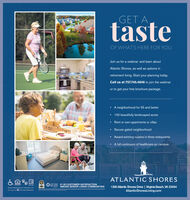 GET AtasteOF WHAT'S HERE FOR YOU.Join us for a webinar and learn aboutAtlantic Shores, as well as options inretirement living. Start your planning today.Call us at 757.745.4848 to join the webinaror to get your free brochure package. A neighborhood for 55 and better100 beautifully landscaped acresRent or own apartments or villasSecure gated neighborhoodAward-winning cuisine in three restaurantsA full continuum of healthcare on campusATLANTIC SHORESLife Care #1 IN CUSTOMER SATISFACTIONServices AMONG SENIOR LIVING COMMUNITIESREALTOR1200 Atlantic Shores Drive | Virginia Beach, VA 23454AtlanticShoresLiving.comGroater Aantie Shores Propertes. LLCManaged by O Lie Care Servioes GET A taste OF WHAT'S HERE FOR YOU. Join us for a webinar and learn about Atlantic Shores, as well as options in retirement living. Start your planning today. Call us at 757.745.4848 to join the webinar or to get your free brochure package.  A neighborhood for 55 and better 100 beautifully landscaped acres Rent or own apartments or villas Secure gated neighborhood Award-winning cuisine in three restaurants A full continuum of healthcare on campus ATLANTIC SHORES Life Care #1 IN CUSTOMER SATISFACTION Services AMONG SENIOR LIVING COMMUNITIES REALTOR 1200 Atlantic Shores Drive | Virginia Beach, VA 23454 AtlanticShoresLiving.com Groater Aantie Shores Propertes. LLC Managed by O Lie Care Servioes