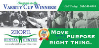 Congrats to theVARSITY CUP WINNERS!Call Today! 361-541-6344ZBORILBest MOVEWITH A PURPOSEDENTALCENTERAND DO THE NEXTRIGHT THING.www.zborildentalcenter.com Congrats to the VARSITY CUP WINNERS! Call Today! 361-541-6344 ZBORIL Best MOVE WITH A PURPOSE DENTAL CENTER AND DO THE NEXT RIGHT THING. www.zborildentalcenter.com