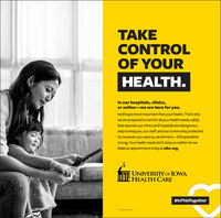 TAKECONTROLOF YOURHEALTH.In our hospitals, clinics,or online-we are here for you.Nothing is more important than your health. That's whywe are prepared to care for all your health needs, safely.Rest assured, our clinics and hospitals are taking everystep to keep you, our staff, and our community protected.So, however you need us, we are here-200 specialtiesstrong. Your health needs don't stop, so neither do we.Make an appointment today at uihc.org.UNIVERSITYOF IOWAHEALTH CARE#InThisTogether TAKE CONTROL OF YOUR HEALTH. In our hospitals, clinics, or online-we are here for you. Nothing is more important than your health. That's why we are prepared to care for all your health needs, safely. Rest assured, our clinics and hospitals are taking every step to keep you, our staff, and our community protected. So, however you need us, we are here-200 specialties strong. Your health needs don't stop, so neither do we. Make an appointment today at uihc.org. UNIVERSITYOF IOWA HEALTH CARE #InThisTogether