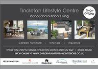 Tincleton Lifestyle CentreSHOPONLINEindoor and outdoor LivingGarden FurnitureInteriorsAquaticsTINCLETON LIFESTYLE CENTRE, TINCLETON, DORCHESTER, DT2 8QR | 01305 848391SHOP ONLINE AT WwW.GARDENFURNITUREANDINTERIORS.co.UKBridgmanBramblecrestWESTMINSTERALEXANDER ROSEMeanden fu te of distincionNEPTUNEBarlowTyrieesPRED LIVING Tincleton Lifestyle Centre SHOP ONLINE indoor and outdoor Living Garden Furniture Interiors Aquatics TINCLETON LIFESTYLE CENTRE, TINCLETON, DORCHESTER, DT2 8QR | 01305 848391 SHOP ONLINE AT WwW.GARDENFURNITUREANDINTERIORS.co.UK Bridgman Bramblecrest WESTMINSTER ALEXANDER ROSE Meanden fu te of distincion NEPTUNE BarlowTyrie esPRED LIVING