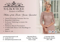 N°6 BOUTIQUEExclusive to DorchesterMother of the Bride/ Groom Specialist Award Winning Customer ServiceBeautiful CollectionsIn-house Tailoring to ensure theperfect fitFabulous Hats & Fascinators Comfortable Shoes with Handbags tomatch Sizes 8 - 26www.boutiqueatno6.co.ukT 01305 757 537Opening HoursTuesday - Saturday10am to 5pm5 Antelope Walk,Dorchester, DorsetE hello@boutiqueatno6.co.ukDT1 1BE N°6 BOUTIQUE Exclusive to Dorchester Mother of the Bride/ Groom Specialist  Award Winning Customer Service Beautiful Collections In-house Tailoring to ensure the perfect fit Fabulous Hats & Fascinators  Comfortable Shoes with Handbags to match  Sizes 8 - 26 www.boutiqueatno6.co.uk T 01305 757 537 Opening Hours Tuesday - Saturday 10am to 5pm 5 Antelope Walk, Dorchester, Dorset E hello@boutiqueatno6.co.uk DT1 1BE