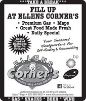 *****TAKE A BREAK***FILL UPAT ELLENS CORNER'SPremium Gas  Maps Great Food Made FreshDaily SpecialHomeCookedBarbequeRibs OnFridaysYour SeasonalHeadguarters forOff-Roading & SnowmobilingbpELLENSCorner'sSNACKS GAS FOOD BREAKwithInvigorateFind us onFacebookOn the roundabout at M-115 & M-37 MesickOpen 7 Days  231-885-3200  www.ellenscornersbp.com* GAS * SNACKS * BEER * WINE **** *TAKE A BREAK*** FILL UP AT ELLENS CORNER'S Premium Gas  Maps  Great Food Made Fresh Daily Special Home Cooked Barbeque Ribs On Fridays Your Seasonal Headguarters for Off-Roading & Snowmobiling bp ELLENS Corner's SNACKS GAS FOOD BREAK with Invigorate Find us on Facebook On the roundabout at M-115 & M-37 Mesick Open 7 Days  231-885-3200  www.ellenscornersbp.com * GAS * SNACKS * BEER * WINE