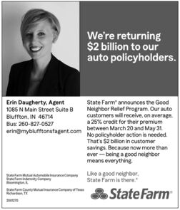 """We're returning$2 billion to ourauto policyholders.Erin Daugherty, AgentState Farm"""" announces the GoodNeighbor Relief Program. Our autocustomers will receive, on average.a 25% credit for their premium1085 N Main Street Suite BBluffton, IN 46714Bus: 260-827-0527erin@myblufftonsfagent.com between March 20 and May 31No policyholder action is needed.That's $2 billion in customersavings. Because now more thanever - being a good neighbormeans everythingm Lke a good neighbor,StatefumideState Farm is there.""""fentyMa amyrState Farm200ue We're returning $2 billion to our auto policyholders. Erin Daugherty, Agent State Farm"""" announces the Good Neighbor Relief Program. Our auto customers will receive, on average. a 25% credit for their premium 1085 N Main Street Suite B Bluffton, IN 46714 Bus: 260-827-0527 erin@myblufftonsfagent.com between March 20 and May 31 No policyholder action is needed. That's $2 billion in customer savings. Because now more than ever - being a good neighbor means everything m Lke a good neighbor, Statefumide State Farm is there."""" fentyMa amyr State Farm 200ue"""