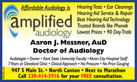 amplifiedAffordable Audiology is Hearing Tests  Ear CleaningsHearing Aid Service & RepairBest Hearing Aid TechnologyTrusted Brands like Phonak'audiologyAaron J. Messner, AuDDoctor of AudiologyLowest Prices  90 Day TrialsAudiologist  Owner  Kent State University Faculty  Akron City Hospital Staff7 Years at Cleveland Clinic  Clinical Approach  No Pressure  No Price Gouging947 S Main St.  North Canton  Next to MarathonCall 330-414-2916 for your FREE consultation.OH-782685 amplified Affordable Audiology is Hearing Tests  Ear Cleanings Hearing Aid Service & Repair Best Hearing Aid Technology Trusted Brands like Phonak 'audiology Aaron J. Messner, AuD Doctor of Audiology Lowest Prices  90 Day Trials Audiologist  Owner  Kent State University Faculty  Akron City Hospital Staff 7 Years at Cleveland Clinic  Clinical Approach  No Pressure  No Price Gouging 947 S Main St.  North Canton  Next to Marathon Call 330-414-2916 for your FREE consultation. OH-782685