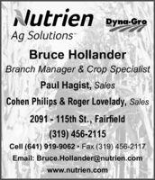 Nutrien eyna-GroSEEDAg SolutionsBruce HollanderBranch Manager & Crop SpecialistPaul Hagist, SalesCohen Philips & Roger Lovelady, Sales2091 - 115th St., Fairfield(319) 456-2115Cell (641) 919-9062  Fax (319) 456-2117Email: Bruce.Hollander@nutrien.comwww.nutrien.com Nutrien eyna-Gro SEED Ag Solutions Bruce Hollander Branch Manager & Crop Specialist Paul Hagist, Sales Cohen Philips & Roger Lovelady, Sales 2091 - 115th St., Fairfield (319) 456-2115 Cell (641) 919-9062  Fax (319) 456-2117 Email: Bruce.Hollander@nutrien.com www.nutrien.com