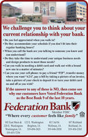 "RichlandBrlghitonWollmanWashington LocationsWe challenge you to think about yourcurrent relationship with your bank. Do you feel appreciated when you walk in? Do they accommodate your schedule if you don't fit into theirregular banking hours? When you call the bank are you talking to someone you know andcan understand? Do they take the time to understand your unique business needsand design products to meet those needs? Can you walk in needing a debit card and walk out with a brandnew one in a matter of minutes? Can you use your cell phone: to pay a friend ""P2P"", transfer moneywhere you want ""A2A"", pay a bill by taking a picture of an invoice,take a picture of your check to deposit it or turn your debit cardon and off as you wish?If the answer to any of these is NO, then come seewhy our customers have Voted Federation Bankas the Best Bank 9 of the last 10 years.Federation BankMember FDIC""Where every customer feels like family""LENDER102 East Main & 122 E. Washington220 E. WashingtonWashington, IA319-653-7256813 3rd St.107 RichlandBrighton, IA319-694-2621Wellman, IARichland, IA319-646-2850319-456-2265 Richland Brlghiton Wollman Washington Locations We challenge you to think about your current relationship with your bank.  Do you feel appreciated when you walk in?  Do they accommodate your schedule if you don't fit into their regular banking hours?  When you call the bank are you talking to someone you know and can understand?  Do they take the time to understand your unique business needs and design products to meet those needs?  Can you walk in needing a debit card and walk out with a brand new one in a matter of minutes?  Can you use your cell phone: to pay a friend ""P2P"", transfer money where you want ""A2A"", pay a bill by taking a picture of an invoice, take a picture of your check to deposit it or turn your debit card on and off as you wish? If the answer to any of these is NO, then come see why our customers have Voted Federation Bank as the Best Bank 9 of the last 10 years. Federation Bank Member FDIC ""Where every customer feels like family"" LENDER 102 East Main & 122 E. Washington 220 E. Washington Washington, IA 319-653-7256 813 3rd St. 107 Richland Brighton, IA 319-694-2621 Wellman, IA Richland, IA 319-646-2850 319-456-2265"