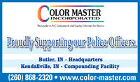 COLOR MASTERINCORPORATEDThe Leader in PVC Compounds and Quality Colorants for PlasticsProudly Supporting our Police Officers.Butler, IN - HeadquartersKendallville, IN - Compounding Facility(260) 868-2320  www.color-master.com COLOR MASTER INCORPORATED The Leader in PVC Compounds and Quality Colorants for Plastics Proudly Supporting our Police Officers. Butler, IN - Headquarters Kendallville, IN - Compounding Facility (260) 868-2320  www.color-master.com