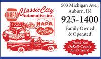503 Michigan Ave.,Auburn, IN(HAPARassic City(NAPA Automotive,inc.925-1400NAPAFamily Owned& OperatedThank YouDeKalb Countyfor 47 Years! 503 Michigan Ave., Auburn, IN (HAPARassic City (NAPA Automotive,inc. 925-1400 NAPA Family Owned & Operated Thank You DeKalb County for 47 Years!