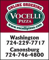 ONLINE ORDERINGVOCELLI.PIZZAwww.vocellipizza.comWashington724-229-7717Canonsburg724-746-4800 ONLINE ORDERING VOCELLI. PIZZA www.vocellipizza.com Washington 724-229-7717 Canonsburg 724-746-4800