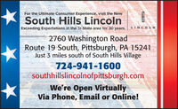 For the Ultimate Consumer Experience, visit the NewSouth Hills LincolnLINCOLNExceeding Expectations in the Tr-State area for 30 years.2760 Washington RoadRoute 19 South, Pittsburgh, PA 15241Just 3 miles south of South Hills Village724-941-1600southhillslincolnofpittsburgh.comWe're Open VirtuallyVia Phone, Email or Online! For the Ultimate Consumer Experience, visit the New South Hills Lincoln LINCOLN Exceeding Expectations in the Tr-State area for 30 years. 2760 Washington Road Route 19 South, Pittsburgh, PA 15241 Just 3 miles south of South Hills Village 724-941-1600 southhillslincolnofpittsburgh.com We're Open Virtually Via Phone, Email or Online!
