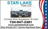 STAR LAKEFord, LLCSTAR LAKE1212 Main Street, Burgettstown, PA 15021724-947-3381www.starlakeford.comShop Virtually 24/7  Service Department Open! STAR LAKE Ford, LLC STAR LAKE 1212 Main Street, Burgettstown, PA 15021 724-947-3381 www.starlakeford.com Shop Virtually 24/7  Service Department Open!