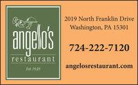 2019 North Franklin DriveangelosWashington, PA 15301724-222-7120restaurantangelosrestaurant.comEst. 1939 2019 North Franklin Drive angelos Washington, PA 15301 724-222-7120 restaurant angelosrestaurant.com Est. 1939