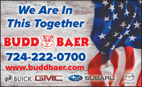We Are InThis TogetherBUDD BAER724-222-0700www.buddbaer.comBUICK GM C O SUBARU We Are In This Together BUDD BAER 724-222-0700 www.buddbaer.com BUICK GM C O SUBARU
