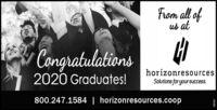 Fram all ofus atyCangratulations2020 Graduates!horizonresourcesSolutions for your success.800.247.1584 | horizonresources.coop288981 Fram all of us at y Cangratulations 2020 Graduates! horizonresources Solutions for your success. 800.247.1584 | horizonresources.coop 288981