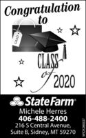 CongratulationtoCLASS7/2020State FarmMichele Herres406-488-2400216 S Central Avenue,Suite B, Sidney, MT 59270GRADWICK289337 Congratulation to CLASS 7/2020 State Farm Michele Herres 406-488-2400 216 S Central Avenue, Suite B, Sidney, MT 59270 GRAD WICK289337