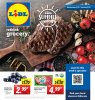 Wednesday 5/13 - Tuesday 5/19LIDLLADLSUMMERsavingsrethinkgrocery.scan for thisweek's specials!USDAORGANICgra fedSAVESAVE$1.70$4.509.45organic grass fedribeye steakblueberries,2,99*4,99*family pack 18 oz.timit five per 10 oz.limit four per customerNo. 2109find your localstores at lidl.com/pk.ea.customerNo. 4542*Prices effective 5/m/20 -5/9/20. Prices, labels, avalabity and hours may vary by location. Ofterns not available at Lidi Express locations Lidi stmves toprovide accurate pricing and ether nformation but errors may occur. See stote tor detals Savings off regular price Wednesday 5/13 - Tuesday 5/19 LIDL LADL SUMMER savings rethink grocery. scan for this week's specials! USDA ORGANIC gra fed SAVE SAVE $1.70 $4.50 9.45 organic grass fed ribeye steak blueberries, 2,99* 4,99* family pack  18 oz. timit five per  10 oz. limit four per customer No. 2109 find your local stores at lidl.com /pk. ea. customer No. 4542 *Prices effective 5/m/20 -5/9/20. Prices, labels, avalabity and hours may vary by location. Ofterns not available at Lidi Express locations Lidi stmves to provide accurate pricing and ether nformation but errors may occur. See stote tor detals Savings off regular price