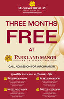 MANORS OF THE VALLEYSENIOR LIVING CAREmanorsofthevalley.comTHREE MONTHSFREEATPARKLAND MANORSENIOR LIVING CARECALL ADMISSION FOR INFORMATIONQuality Care for a Quality LifeBETHLEHEM MANORPARKLAND MANORSENIOR LIVING CA RE815 Pennsylvania AvenueBethlehem, PA 18018bethlehemmanor.com610-841-8888SENIOR LIVING CARE4636 Crackersport RoadAllentown, PA 18104parklandmanor.com610-403-3333SAUCON VALLEY MANORWHITEHALL MANORSENIOR LIVING CARESENIOR LIVING CARE1050 Main StreetHellertown, PA 18055sauconvalleymanor.com610-748-88881177 6th StreetWhitehall, PA 18052sauconvalleymanor.com610-434-9999 MANORS OF THE VALLEY SENIOR LIVING CARE manorsofthevalley.com THREE MONTHS FREE AT PARKLAND MANOR SENIOR LIVING CARE CALL ADMISSION FOR INFORMATION Quality Care for a Quality Life BETHLEHEM MANOR PARKLAND MANOR SENIOR LIVING CA RE 815 Pennsylvania Avenue Bethlehem, PA 18018 bethlehemmanor.com 610-841-8888 SENIOR LIVING CARE 4636 Crackersport Road Allentown, PA 18104 parklandmanor.com 610-403-3333 SAUCON VALLEY MANOR WHITEHALL MANOR SENIOR LIVING CARE SENIOR LIVING CARE 1050 Main Street Hellertown, PA 18055 sauconvalleymanor.com 610-748-8888 1177 6th Street Whitehall, PA 18052 sauconvalleymanor.com 610-434-9999