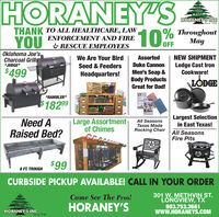 "HORANEY'SHORANEY'SINGSince 194010% ThroughoutMayTHANK TO ALL HEALTHCARE, LAW,ENFORCEMENT AND FIREYOU& RESCUE EMPLOYEESOFFOklahoma Joe'sCharcoal Grills""JUDGE""We Are Your BirdAssortedNEW SHIPMENTLodge Cast IronCookware!Seed & FeedersDuke Cannon$499Men's Soap &Body ProductsHeadquarters!LODGEGreat for Dad!""RAMBLER""NEVRLSUPACHADY$18299Need ARaised Bed?Large Assortmentof ChimesAll SeasonsTexas MadeRocking ChairLargest Selectionin East Texas!All SeasonsFire Pits$998 FT. TROUGHCURBSIDE PICKUP AVAILABLE! CALL IN YOUR ORDER301 W. METHVIN ST.LONGVIEW, TX903.753.3661wwW.HORANEYS.COMCome See The Pros!HORANEY'SHORANEY'S INcSince 1940 HORANEY'S HORANEY'SING Since 1940 10% Throughout May THANK TO ALL HEALTHCARE, LAW, ENFORCEMENT AND FIRE YOU & RESCUE EMPLOYEES OFF Oklahoma Joe's Charcoal Grills ""JUDGE"" We Are Your Bird Assorted NEW SHIPMENT Lodge Cast Iron Cookware! Seed & Feeders Duke Cannon $499 Men's Soap & Body Products Headquarters! LODGE Great for Dad! ""RAMBLER"" NEVRL SUPACHADY $18299 Need A Raised Bed? Large Assortment of Chimes All Seasons Texas Made Rocking Chair Largest Selection in East Texas! All Seasons Fire Pits $99 8 FT. TROUGH CURBSIDE PICKUP AVAILABLE! CALL IN YOUR ORDER 301 W. METHVIN ST. LONGVIEW, TX 903.753.3661 wwW.HORANEYS.COM Come See The Pros! HORANEY'S HORANEY'S INc Since 1940"