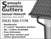 """SamuelseamlessGuttersSamuel HelmuthHopkinton, lowa 52237(563) 920-1178Residential- 5"""" and 6"""" Seamless Gutters- 50 + Colors AvailableFree Estimates~ Leak free corners andmiters guaranteed Samuels eamless Gutters Samuel Helmuth Hopkinton, lowa 52237 (563) 920-1178 Residential - 5"""" and 6"""" Seamless Gutters - 50 + Colors Available Free Estimates ~ Leak free corners and miters guaranteed"""