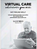 VIRTUAL CAREwherever you are.NOT FEELING WELL?Call your Sanford provider or go onlinefor a virtual visit atsanfordhealth.org/covid19-careSANFORDHEALTH049041-00099 A/20 VIRTUAL CARE wherever you are. NOT FEELING WELL? Call your Sanford provider or go online for a virtual visit at sanfordhealth.org/covid19-care SANFORD HEALTH 049041-00099 A/20
