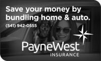 Save your money bybundling home & auto.(541) 942-0555PayneWestINSURANCE Save your money by bundling home & auto. (541) 942-0555 PayneWest INSURANCE