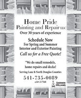 """Home PridePainting and Repair LLCOver 30 years of experienceSchedule NowFor Spring and SummerInterior and Exterior PaintingCall us for a Free Quote!""""We do small remodels,home repairs and decks!Serving Lane & North Douglas Counties541-735-0089ccb# 217560SHERWINWILLIAMS.22222000 Home Pride Painting and Repair LLC Over 30 years of experience Schedule Now For Spring and Summer Interior and Exterior Painting Call us for a Free Quote! """"We do small remodels, home repairs and decks! Serving Lane & North Douglas Counties 541-735-0089 ccb# 217560 SHERWIN WILLIAMS. 22222000"""