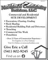CCB# 225171Northwest CominnunityBuilders, LLCCommercial amd ResidentialSITE DEVELOPMENT Excavation, Clearing, Grading Rock Hauling Residential Building Pads and Driveways Trenching Commercial Site Work Demolition- Over 25 Years of Construction Experience -For Inquiries or a Free EstimateVisit Us Online at www.nwcbuilders.comGive Eric a Call(541) 802-9245Find us on A CCB# 225171 Northwest Cominnunity Builders, LLC Commercial amd Residential SITE DEVELOPMENT  Excavation, Clearing, Grading  Rock Hauling  Residential Building Pads and Driveways  Trenching  Commercial Site Work  Demolition - Over 25 Years of Construction Experience - For Inquiries or a Free Estimate Visit Us Online at www.nwcbuilders.com Give Eric a Call (541) 802-9245 Find us on A