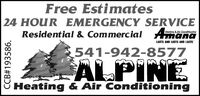 Free Estimates24 HOUR EMERGENCY SERVICEResidential & Commercial AmanaHeating & Atr ConditioningLASTS AND LASTS AND LASTS:541-942-8577ALPINEHeating & Air ConditioningCCB#193586. Free Estimates 24 HOUR EMERGENCY SERVICE Residential & Commercial Amana Heating & Atr Conditioning LASTS AND LASTS AND LASTS: 541-942-8577 ALPINE Heating & Air Conditioning CCB#193586.