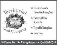 The Northwest'sTerritorialFinest Gardening Seed& Flowers, Herbs,Since1979& Shrubs& Vegetable TransplantsSeed CompanyFruit Trees20 Palmer Ave. & Cottage Grove & (541) 942-0510 The Northwest's Territorial Finest Gardening Seed & Flowers, Herbs, Since 1979 & Shrubs & Vegetable Transplants Seed Company Fruit Trees 20 Palmer Ave. & Cottage Grove & (541) 942-0510