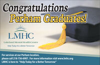 """CongratulationsPerham Graduates!LMHCLakeland Mental Health CenterHelp Today for a Better TomorrowFor services at our Perham location,please call 218-736-6987. For more information visit www.lmhc.orgLMHC is here to """"Help Today for a Better Tomorrow"""" Congratulations Perham Graduates! LMHC Lakeland Mental Health Center Help Today for a Better Tomorrow For services at our Perham location, please call 218-736-6987. For more information visit www.lmhc.org LMHC is here to """"Help Today for a Better Tomorrow"""""""