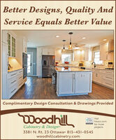 Better Designs, Quality AndService Equals Better ValueComplimentary Design Consultation & Drawings ProvidedWoodhillBest ofh houzzVisit2020 houzz.comSVICEfor moreCabinetry & Design3381 N. Rt. 23 Ottawa 815-431-0545projects.woodhillcabinetry.com Better Designs, Quality And Service Equals Better Value Complimentary Design Consultation & Drawings Provided Woodhill Best of h houzz Visit 2020 houzz.com SVICE for more Cabinetry & Design 3381 N. Rt. 23 Ottawa 815-431-0545 projects. woodhillcabinetry.com