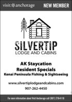 visit*anchorageNEW MEMBERSILVERTIPLODGE AND CABINSAK StaycationResident SpecialsKenai Peninsula Fishing & Sightseeingwww.silvertiplodgeandcabins.com907-262-4450For more information about Visit Anchorage call (907) 276-4118 visit*anchorage NEW MEMBER SILVERTIP LODGE AND CABINS AK Staycation Resident Specials Kenai Peninsula Fishing & Sightseeing www.silvertiplodgeandcabins.com 907-262-4450 For more information about Visit Anchorage call (907) 276-4118