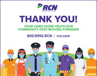PRCNINTERNET DIGITAL TV/ PHONETHANK YOU!YOUR HARD WORK HELPS OURCOMMUNITY KEEP MOVING FORWARD800.RING.RCN I rcn.comPRCN2020 RCN THecom Serviceigh Valley LLC..... PRCN INTERNET DIGITAL TV/ PHONE THANK YOU! YOUR HARD WORK HELPS OUR COMMUNITY KEEP MOVING FORWARD 800.RING.RCN I rcn.com PRCN 2020 RCN THecom Serviceigh Valley LLC. ....